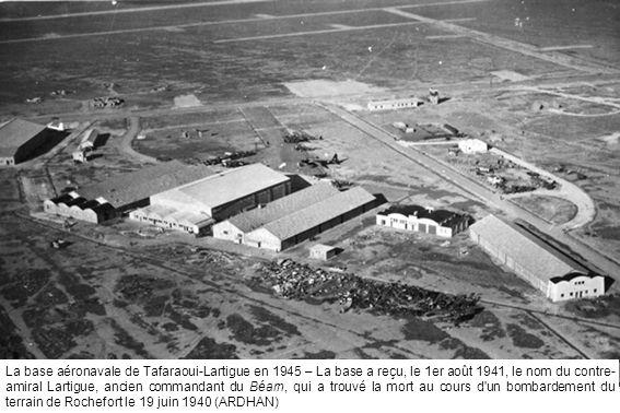 La base aéronavale de Tafaraoui-Lartigue en 1945 – La base a reçu, le 1er août 1941, le nom du contre- amiral Lartigue, ancien commandant du Béarn, qu