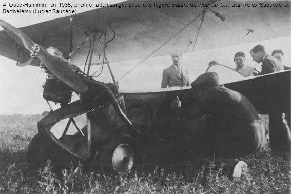 A Oued-Hamimin, en 1935, premier atterrissage, avec une légère casse, du Pou du Ciel des frères Saucède et Barthélémy (Lucien Saucède)