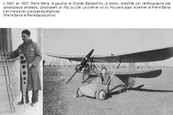 A Sétif, en 1937, Pierre Barral (à gauche) et Charles Baldacchino (à droite), entraînés par lenthousiasme des constructeurs amateurs, construisent un Pou du Ciel.