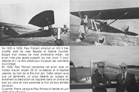 De 1933 à 1935, Paul Poinsot construit un HM 8 très modifié, aidé de Jean Bayada et Gabriel Courbet. Equipé dun moteur de moto américaine Indian, cet