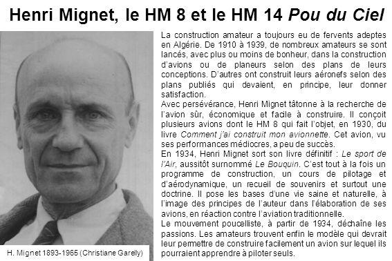 Henri Mignet, le HM 8 et le HM 14 Pou du Ciel La construction amateur a toujours eu de fervents adeptes en Algérie. De 1910 à 1939, de nombreux amateu