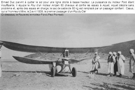 Ernest Duc parvint à quitter le sol pour une ligne droite à basse hauteur. La puissance du moteur Ford étant insuffisante, il équipe le Pou dun moteur