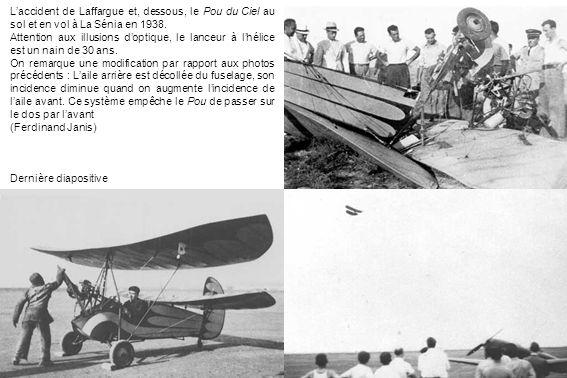 Laccident de Laffargue et, dessous, le Pou du Ciel au sol et en vol à La Sénia en 1938. Attention aux illusions doptique, le lanceur à lhélice est un