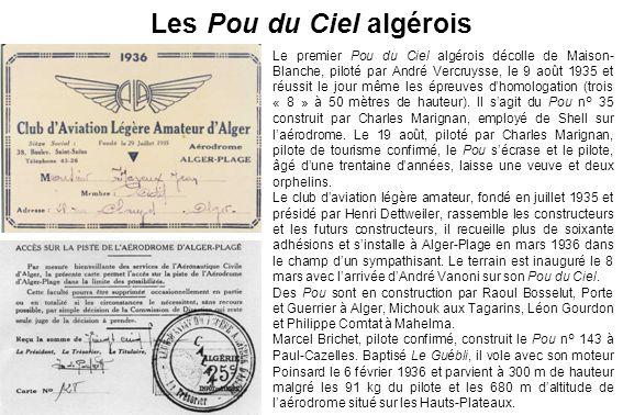 Les Pou du Ciel algérois Le premier Pou du Ciel algérois décolle de Maison- Blanche, piloté par André Vercruysse, le 9 août 1935 et réussit le jour même les épreuves dhomologation (trois « 8 » à 50 mètres de hauteur).