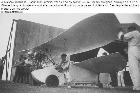 A Maison-Blanche le 9 août 1935, premier vol du Pou du Ciel n° 53 de Charles Marignan, employé de la Shell. Charles Marignan trouvera la mort avec cet