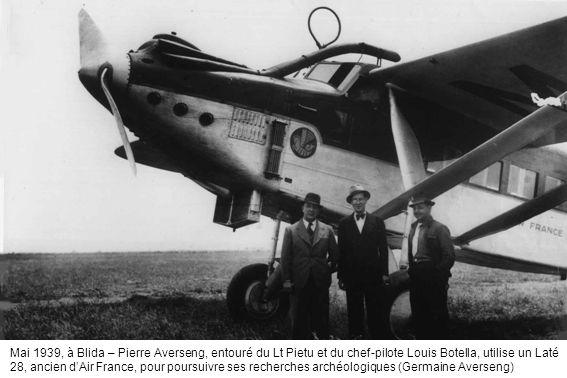 Mai 1939, à Blida – Pierre Averseng, entouré du Lt Pietu et du chef-pilote Louis Botella, utilise un Laté 28, ancien dAir France, pour poursuivre ses