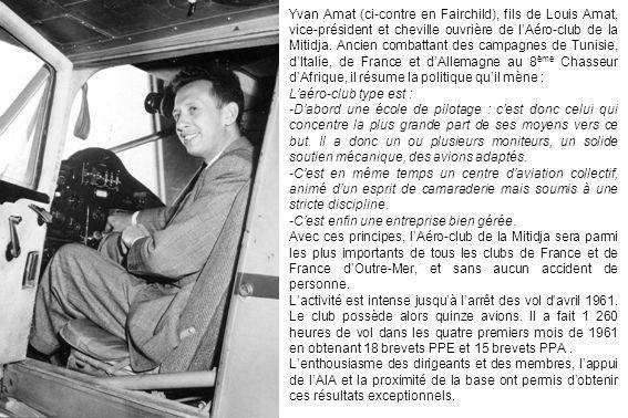 Yvan Amat (ci-contre en Fairchild), fils de Louis Amat, vice-président et cheville ouvrière de lAéro-club de la Mitidja. Ancien combattant des campagn
