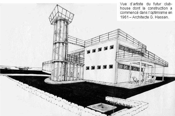 Vue dartiste du futur club- house dont la construction a commencé dans loptimisme en 1961 – Architecte G. Hassan.