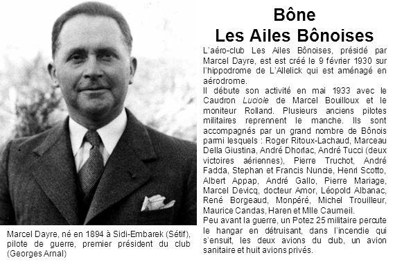 Marcel Dayre, né en 1894 à Sidi-Embarek (Sétif), pilote de guerre, premier président du club (Georges Arnal) Bône Les Ailes Bônoises Laéro-club Les Ai