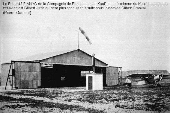 Le Potez 43 F-ANYG de la Compagnie de Phosphates du Kouif sur laérodrome du Kouif. Le pilote de cet avion est Gilbert Hirsh qui sera plus connu par la