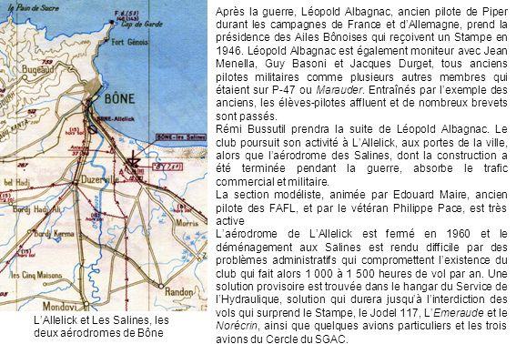 Après la guerre, Léopold Albagnac, ancien pilote de Piper durant les campagnes de France et dAllemagne, prend la présidence des Ailes Bônoises qui reç
