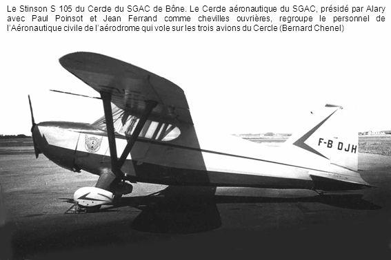 Le Stinson S 105 du Cercle du SGAC de Bône. Le Cercle aéronautique du SGAC, présidé par Alary avec Paul Poinsot et Jean Ferrand comme chevilles ouvriè