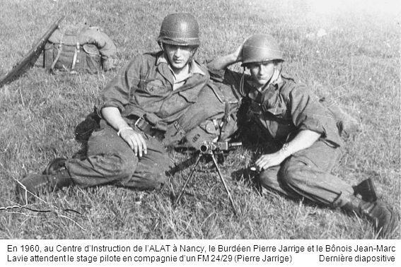 En 1960, au Centre dInstruction de lALAT à Nancy, le Burdéen Pierre Jarrige et le Bônois Jean-Marc Lavie attendent le stage pilote en compagnie dun FM