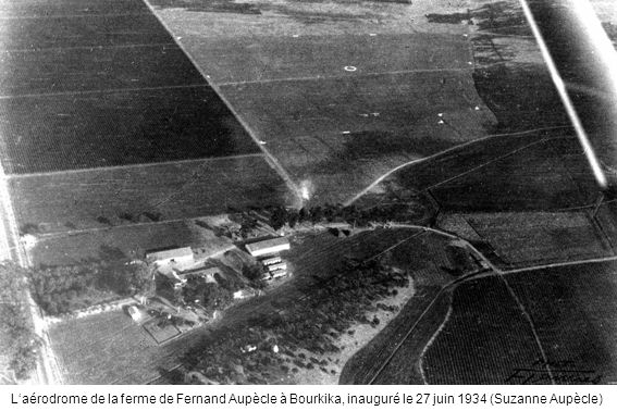 Laérodrome de la ferme de Fernand Aupècle à Bourkika, inauguré le 27 juin 1934 (Suzanne Aupècle)