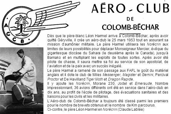 Dès que le père-blanc Léon Harmel arrive à Colomb-Béchar, après avoir quitté Géryville, il crée un aéro-club le 25 mars 1953 tout en assurant sa missi