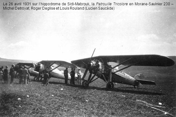Le 26 avril 1931 sur lhippodrome de Sidi-Mabrouk, la Patrouille Tricolore en Morane-Saulnier 230 – Michel Detroyat, Roger Deglise et Louis Rouland (Lu