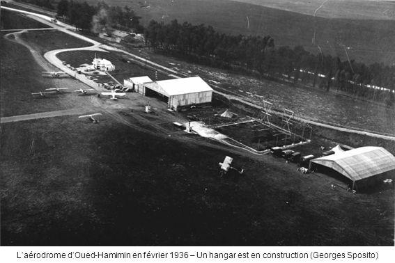 Laérodrome dOued-Hamimin en février 1936 – Un hangar est en construction (Georges Sposito)