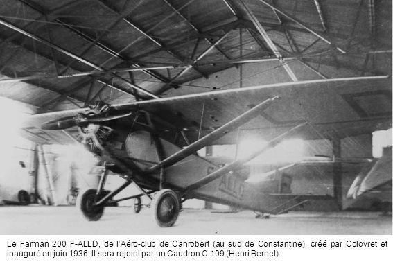 Le Farman 200 F-ALLD, de lAéro-club de Canrobert (au sud de Constantine), créé par Colovret et inauguré en juin 1936. Il sera rejoint par un Caudron C