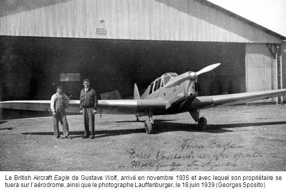 Le British Aircraft Eagle de Gustave Wolf, arrivé en novembre 1935 et avec lequel son propriétaire se tuera sur laérodrome, ainsi que le photographe L