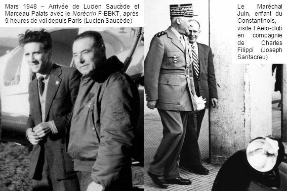 Mars 1948 – Arrivée de Lucien Saucède et Marceau Palats avec le Norécrin F-BBKT, après 9 heures de vol depuis Paris (Lucien Saucède) Le Maréchal Juin,