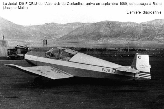Le Jodel 120 F-OBJJ de lAéro-club de Contantine, arrivé en septembre 1960, de passage à Batna (Jacques Mutin) Dernière diapositive