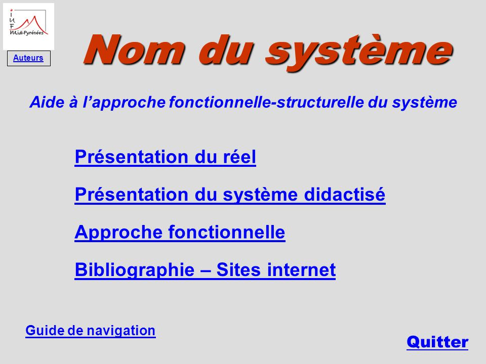 Sommaire Quitter Approche fonctionnelle Nom du système Guide de navigation Présentation du réel Bibliographie – Sites internet Aide à lapproche foncti