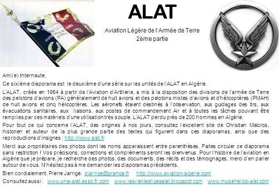 ALAT Aviation Légère de lArmée de Terre 2ème partie Ami(e) Internaute, Ce sixième diaporama est le deuxième dune série sur les unités de lALAT en Algérie.