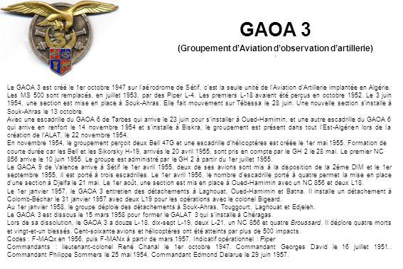 Le 11 janvier 1956, quatre L-18, trois officiers, six sous-officiers et onze brigadiers ou canonniers du GAOA 2 de Baden-Oos (Allemagne), aux ordres du Cne Gilbert Vernet, quittent Mülheim pour être mis à la disposition de la 4ème DIM et font mouvement sur Oujda (Maroc) pour constituer son peloton avion.