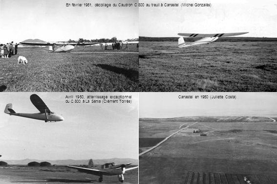 En février 1951, décollage du Caudron C 800 au treuil à Canastel (Michel Gonzalès) Avril 1950, atterrissage exceptionnel du C 800 à La Sénia (Clément