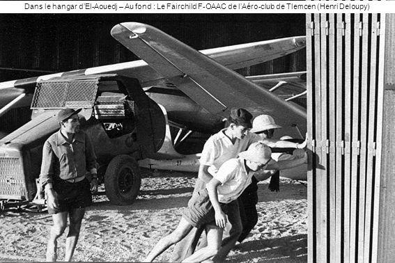Dans le hangar dEl-Aouedj – Au fond : Le Fairchild F-OAAC de lAéro-club de Tlemcen (Henri Deloupy)