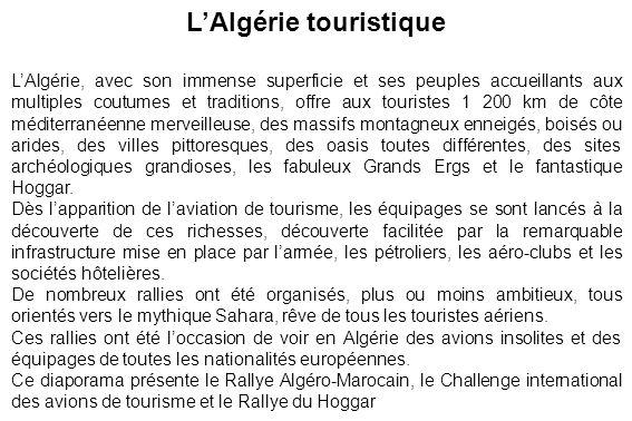 LAlgérie touristique LAlgérie, avec son immense superficie et ses peuples accueillants aux multiples coutumes et traditions, offre aux touristes 1 200