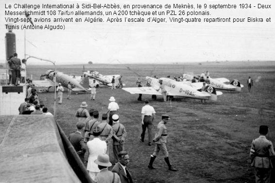 Le Challenge International à Sidi-Bel-Abbès, en provenance de Meknès, le 9 septembre 1934 - Deux Messerschmidt 108 Taifun allemands, un A 200 tchèque