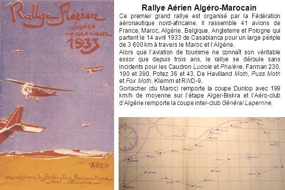 Rallye Aérien Algéro-Marocain Ce premier grand rallye est organisé par la Fédération aéronautique nord-africaine. Il rassemble 41 avions de France, Ma