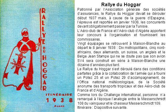 Rallye du Hoggar Patronné par lAssociation générale des sociétés dassurances, le Rallye du Hoggar devait se dérouler début 1937 mais, à cause de la gu