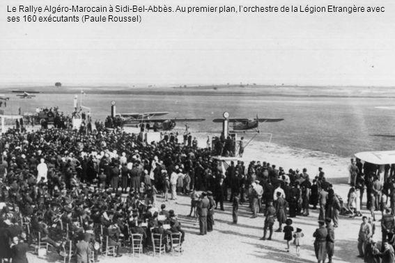 Le Rallye Algéro-Marocain à Sidi-Bel-Abbès. Au premier plan, lorchestre de la Légion Etrangère avec ses 160 exécutants (Paule Roussel)