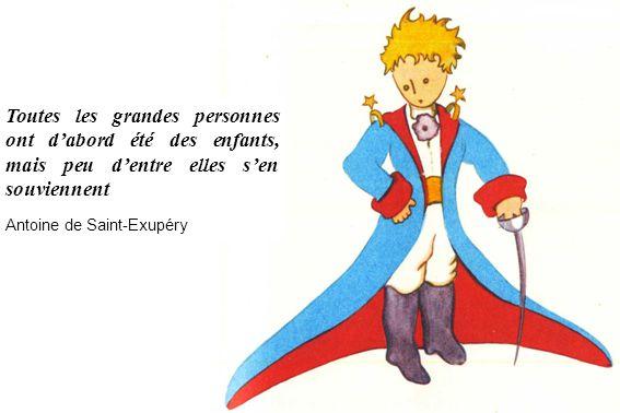 Toutes les grandes personnes ont dabord été des enfants, mais peu dentre elles sen souviennent Antoine de Saint-Exupéry