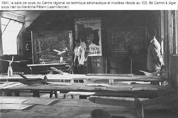 1941, la salle de cours du Centre régional de technique aéronautique et modèles réduits au 103, Bd Carnot à Alger sous lœil du Maréchal Pétain (Jean Mercier)
