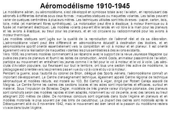 Aéromodélisme 1910-1945 Le modélisme aérien, ou aéromodélisme, sest développé en symbiose totale avec laviation, en reproduisant des aéronefs à différentes échelles sous deux formes : maquettes statiques ou maquettes volantes.