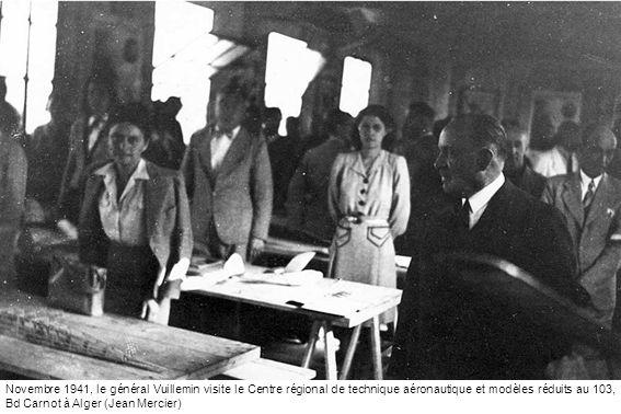 Novembre 1941, le général Vuillemin visite le Centre régional de technique aéronautique et modèles réduits au 103, Bd Carnot à Alger (Jean Mercier)