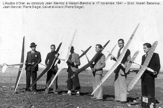Léquipe dOran au concours Jean Mermoz à Maison-Blanche le 17 novembre 1941 – Griot, Hubert Badaroux, Jean Mercier, Pierre Siegel, Calvet et Allard (Pierre Siegel)
