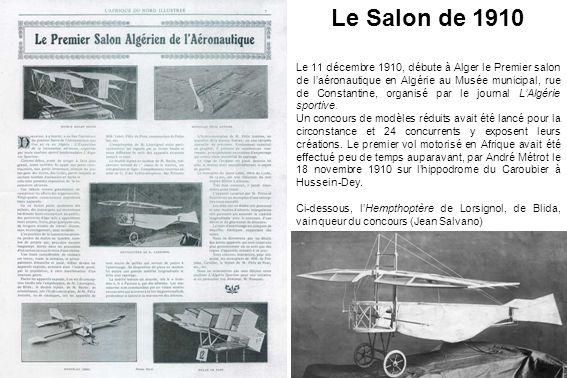 Le Salon de 1910 Le 11 décembre 1910, débute à Alger le Premier salon de laéronautique en Algérie au Musée municipal, rue de Constantine, organisé par le journal LAlgérie sportive.
