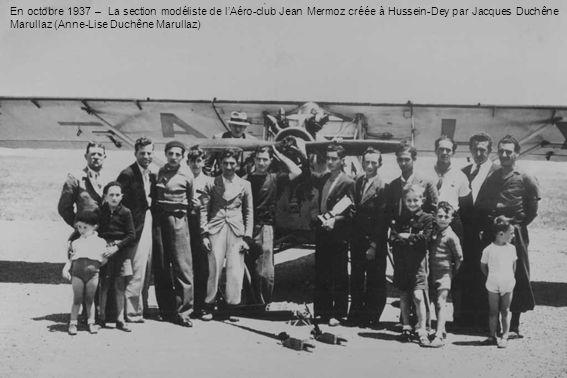 En octobre 1937 – La section modéliste de lAéro-club Jean Mermoz créée à Hussein-Dey par Jacques Duchêne Marullaz (Anne-Lise Duchêne Marullaz)