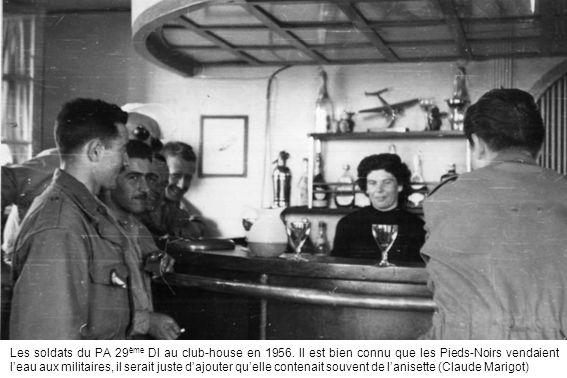 Les soldats du PA 29 ème DI au club-house en 1956. Il est bien connu que les Pieds-Noirs vendaient leau aux militaires, il serait juste dajouter quell