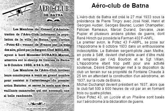 Aéro-club de Batna LAéro-club de Batna est créé le 27 mai 1933 sous la présidence de Pierre Tingry avec José Noël, Henri et Georges Auclair, Georges B
