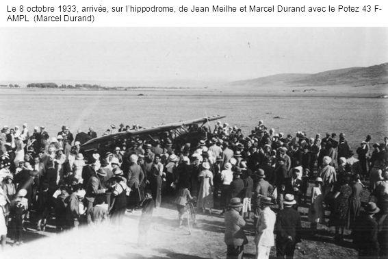 Le 8 octobre 1933, arrivée, sur lhippodrome, de Jean Meilhe et Marcel Durand avec le Potez 43 F- AMPL (Marcel Durand)