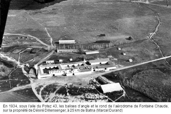 En 1934, sous laile du Potez 43, les balises dangle et le rond de laérodrome de Fontaine Chaude, sur la propriété de Désiré Dillensenger, à 25 km de B