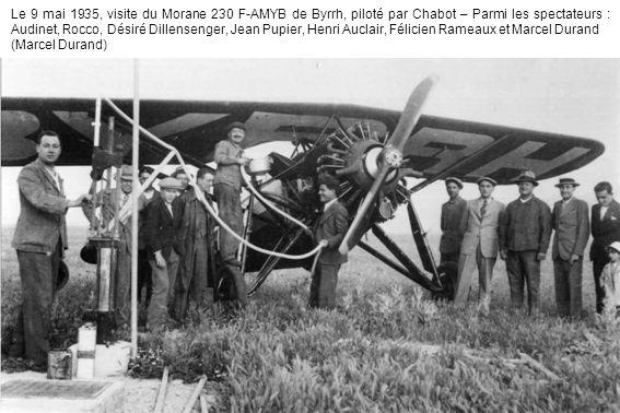 Le 9 mai 1935, visite du Morane 230 F-AMYB de Byrrh, piloté par Chabot – Parmi les spectateurs : Audinet, Rocco, Désiré Dillensenger, Jean Pupier, Hen