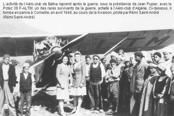 Lactivité de lAéro-club de Batna reprend après la guerre, sous la présidence de Jean Pupier, avec le Potez 36 F-ALTM, un des rares survivants de la gu