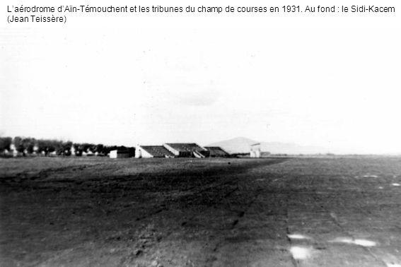 Laérodrome dAïn-Témouchent et les tribunes du champ de courses en 1931. Au fond : le Sidi-Kacem (Jean Teissère)