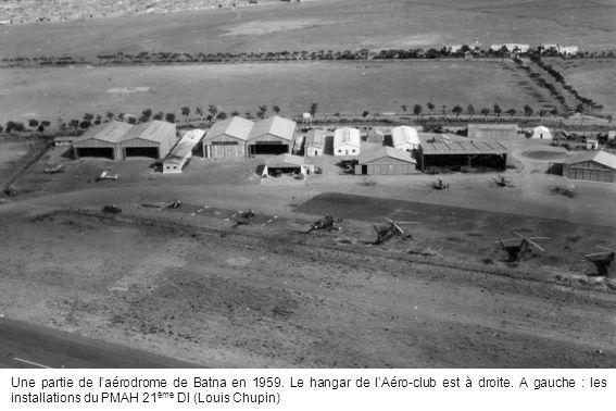 Une partie de laérodrome de Batna en 1959. Le hangar de lAéro-club est à droite. A gauche : les installations du PMAH 21 ème DI (Louis Chupin)
